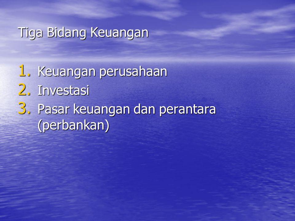 Tiga Bidang Keuangan 1. Keuangan perusahaan 2. Investasi 3. Pasar keuangan dan perantara (perbankan)