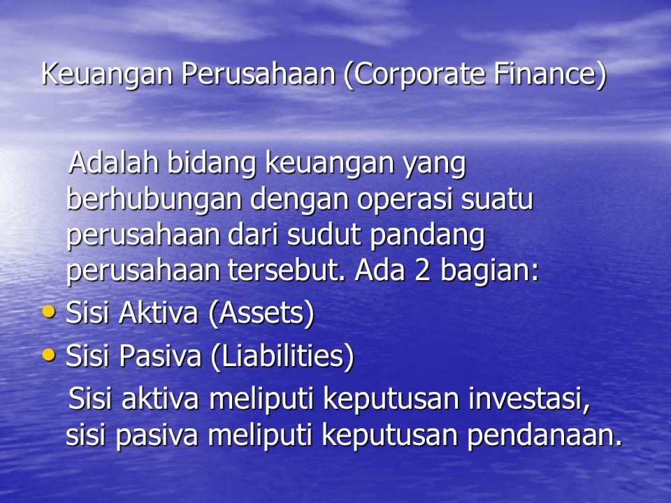Keuangan Perusahaan (Corporate Finance) Adalah bidang keuangan yang berhubungan dengan operasi suatu perusahaan dari sudut pandang perusahaan tersebut