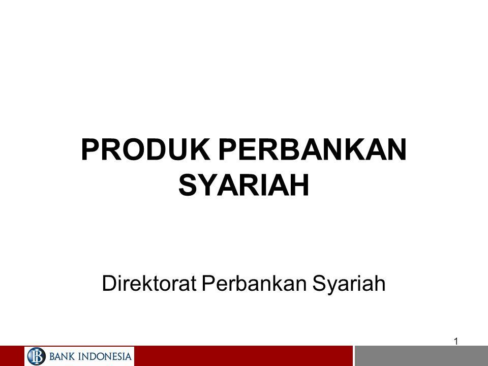 1 PRODUK PERBANKAN SYARIAH Direktorat Perbankan Syariah
