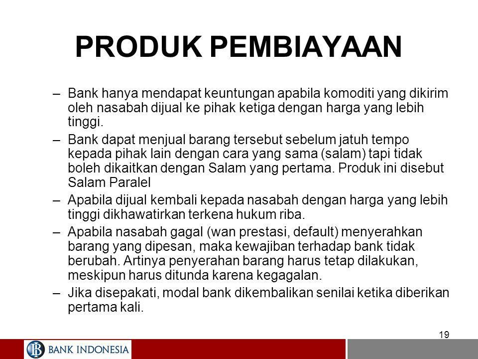 19 PRODUK PEMBIAYAAN –Bank hanya mendapat keuntungan apabila komoditi yang dikirim oleh nasabah dijual ke pihak ketiga dengan harga yang lebih tinggi.