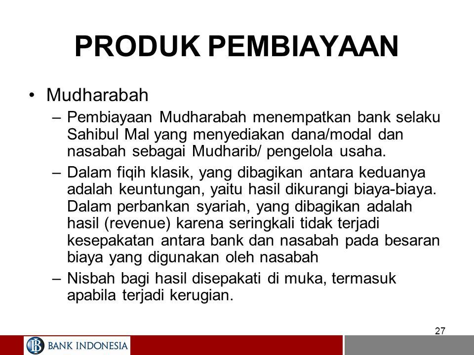 27 Mudharabah –Pembiayaan Mudharabah menempatkan bank selaku Sahibul Mal yang menyediakan dana/modal dan nasabah sebagai Mudharib/ pengelola usaha. –D