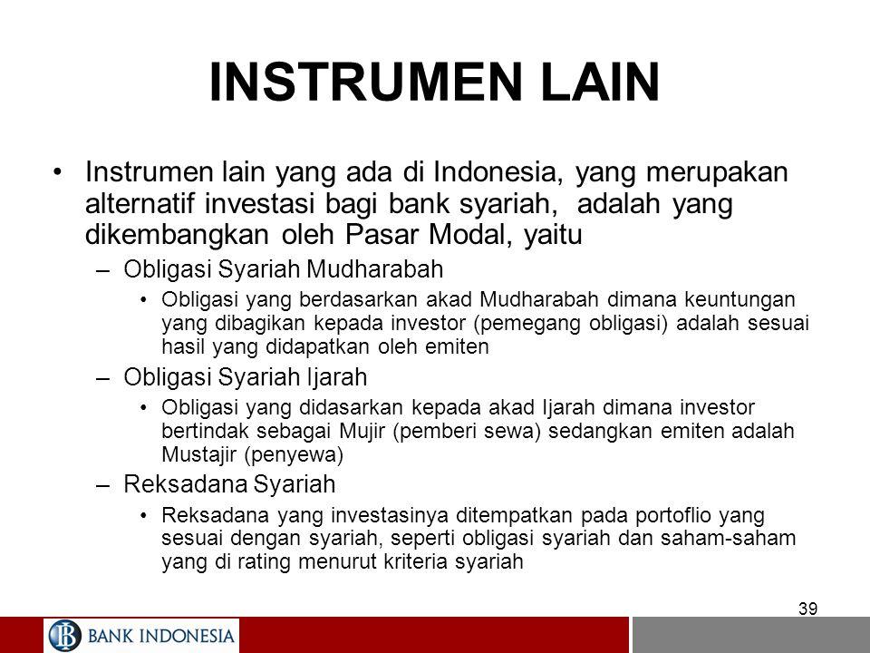 39 INSTRUMEN LAIN Instrumen lain yang ada di Indonesia, yang merupakan alternatif investasi bagi bank syariah, adalah yang dikembangkan oleh Pasar Mod