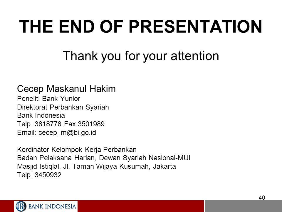 40 THE END OF PRESENTATION Thank you for your attention Cecep Maskanul Hakim Peneliti Bank Yunior Direktorat Perbankan Syariah Bank Indonesia Telp. 38