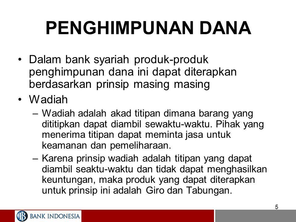 5 Dalam bank syariah produk-produk penghimpunan dana ini dapat diterapkan berdasarkan prinsip masing masing Wadiah –Wadiah adalah akad titipan dimana