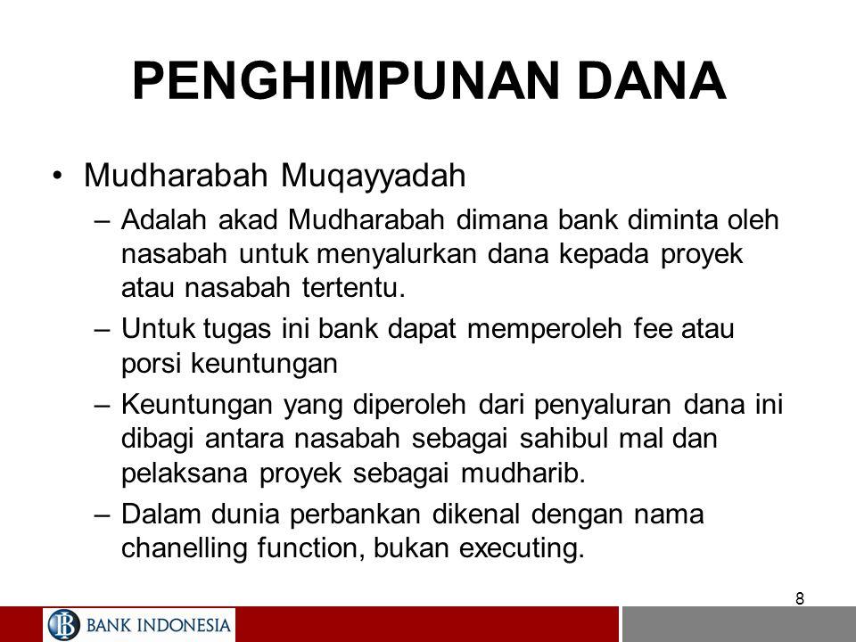 8 PENGHIMPUNAN DANA Mudharabah Muqayyadah –Adalah akad Mudharabah dimana bank diminta oleh nasabah untuk menyalurkan dana kepada proyek atau nasabah t