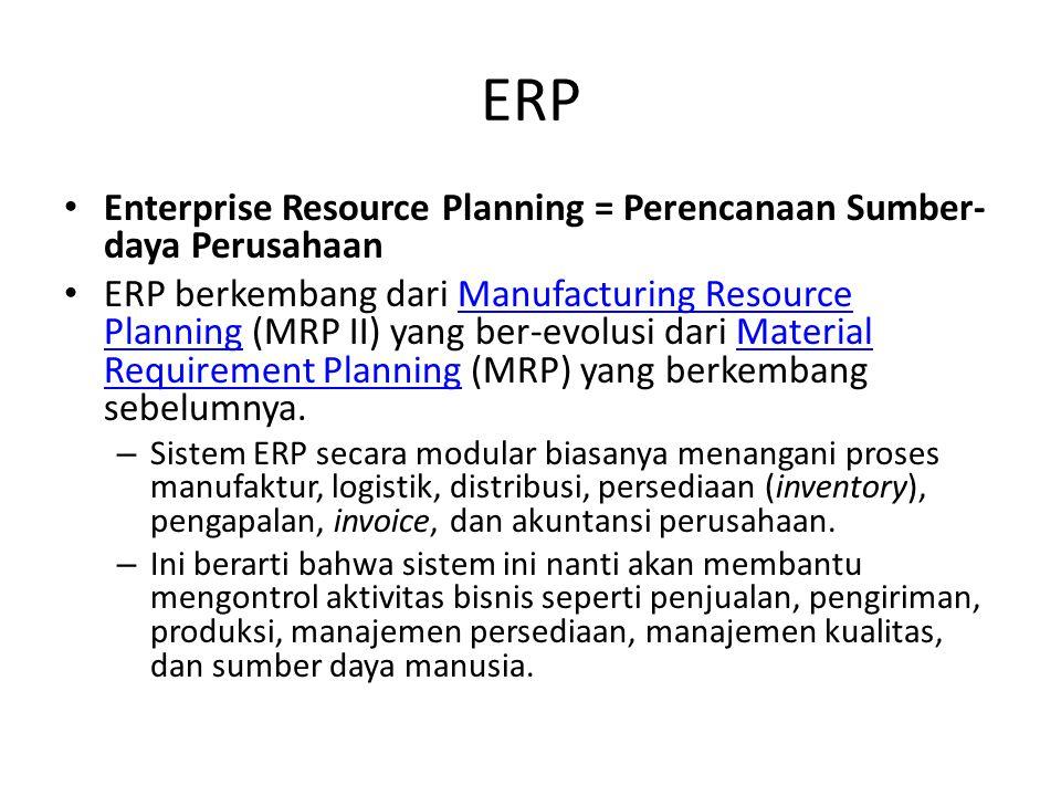 ERP Enterprise Resource Planning = Perencanaan Sumber- daya Perusahaan ERP berkembang dari Manufacturing Resource Planning (MRP II) yang ber-evolusi d
