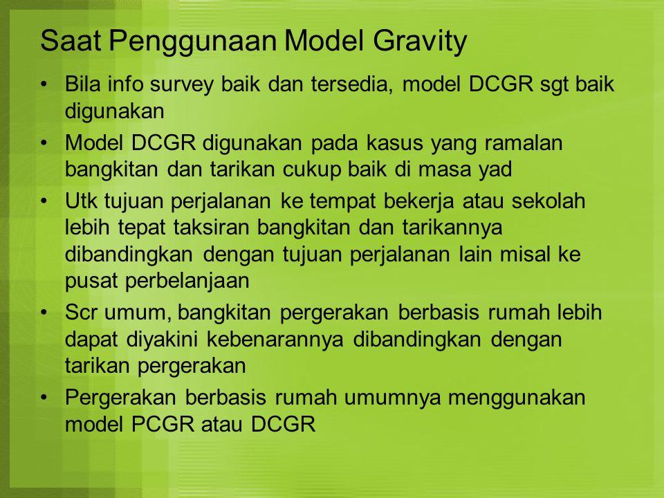Saat Penggunaan Model Gravity Bila info survey baik dan tersedia, model DCGR sgt baik digunakan Model DCGR digunakan pada kasus yang ramalan bangkitan