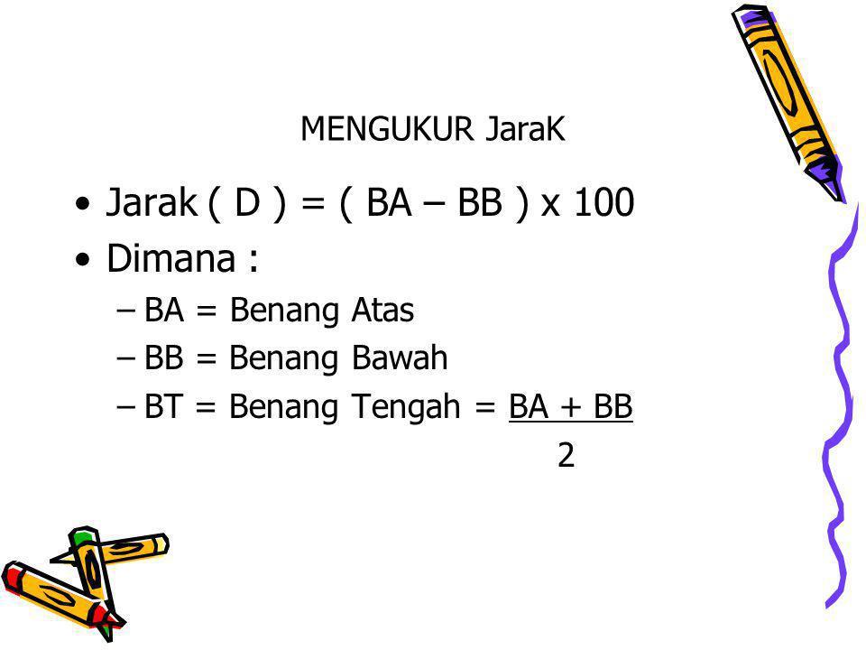 MENGUKUR JaraK Jarak ( D ) = ( BA – BB ) x 100 Dimana : –BA = Benang Atas –BB = Benang Bawah –BT = Benang Tengah = BA + BB 2