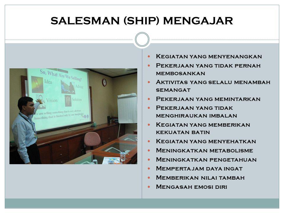 SALESMAN (SHIP) MENGAJAR Kegiatan yang menyenangkan Pekerjaan yang tidak pernah membosankan Aktivitas yang selalu menambah semangat Pekerjaan yang mem