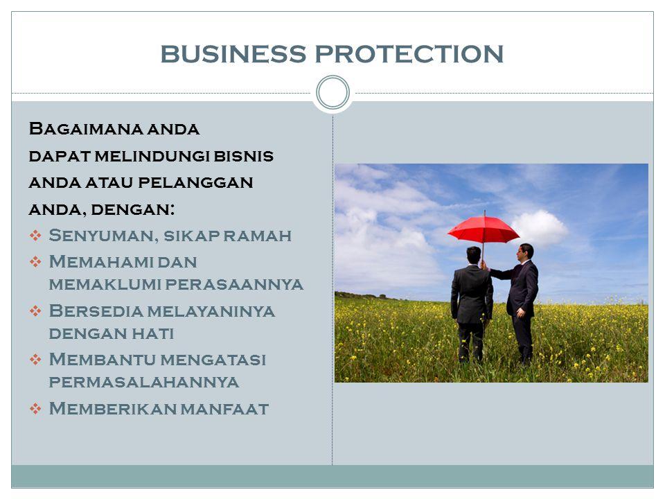 BUSINESS PROTECTION Bagaimana anda dapat melindungi bisnis anda atau pelanggan anda, dengan:  Senyuman, sikap ramah  Memahami dan memaklumi perasaan