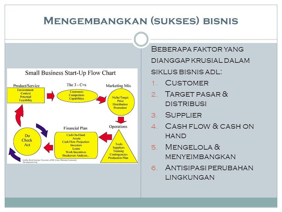 Beberapa faktor yang dianggap krusial dalam siklus bisnis adl: 1. Customer 2. Target pasar & distribusi 3. Supplier 4. Cash flow & cash on hand 5. Men