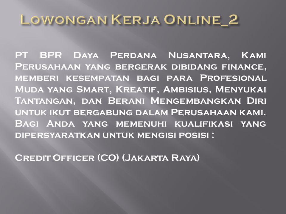 PT BPR Daya Perdana Nusantara, Kami Perusahaan yang bergerak dibidang finance, memberi kesempatan bagi para Profesional Muda yang Smart, Kreatif, Ambisius, Menyukai Tantangan, dan Berani Mengembangkan Diri untuk ikut bergabung dalam Perusahaan kami.