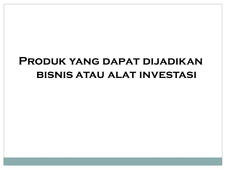Produk yang dapat dijadikan bisnis atau alat investasi