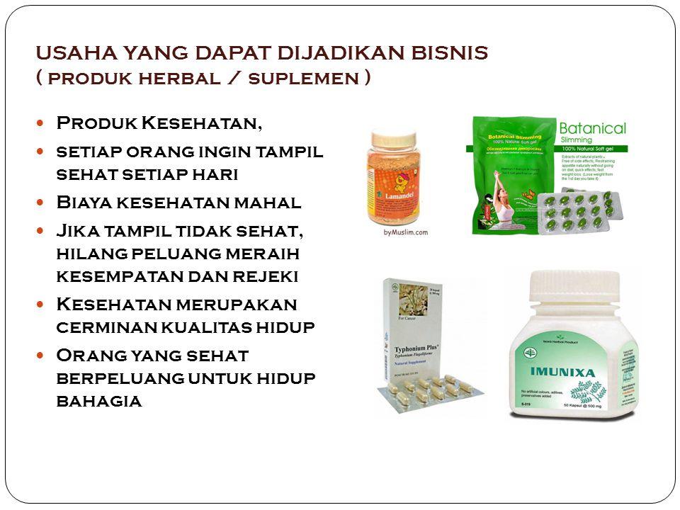 USAHA YANG DAPAT DIJADIKAN BISNIS ( produk herbal / suplemen ) Produk Kesehatan, setiap orang ingin tampil sehat setiap hari Biaya kesehatan mahal Jik
