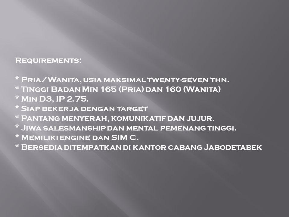 Requirements: * Pria/Wanita, usia maksimal twenty-seven thn.