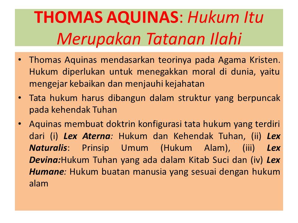 THOMAS AQUINAS: Hukum Itu Merupakan Tatanan Ilahi Thomas Aquinas mendasarkan teorinya pada Agama Kristen.