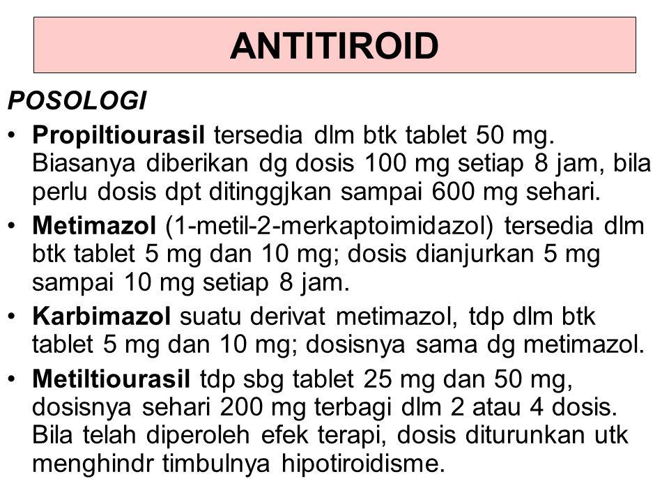 POSOLOGI Propiltiourasil tersedia dlm btk tablet 50 mg.