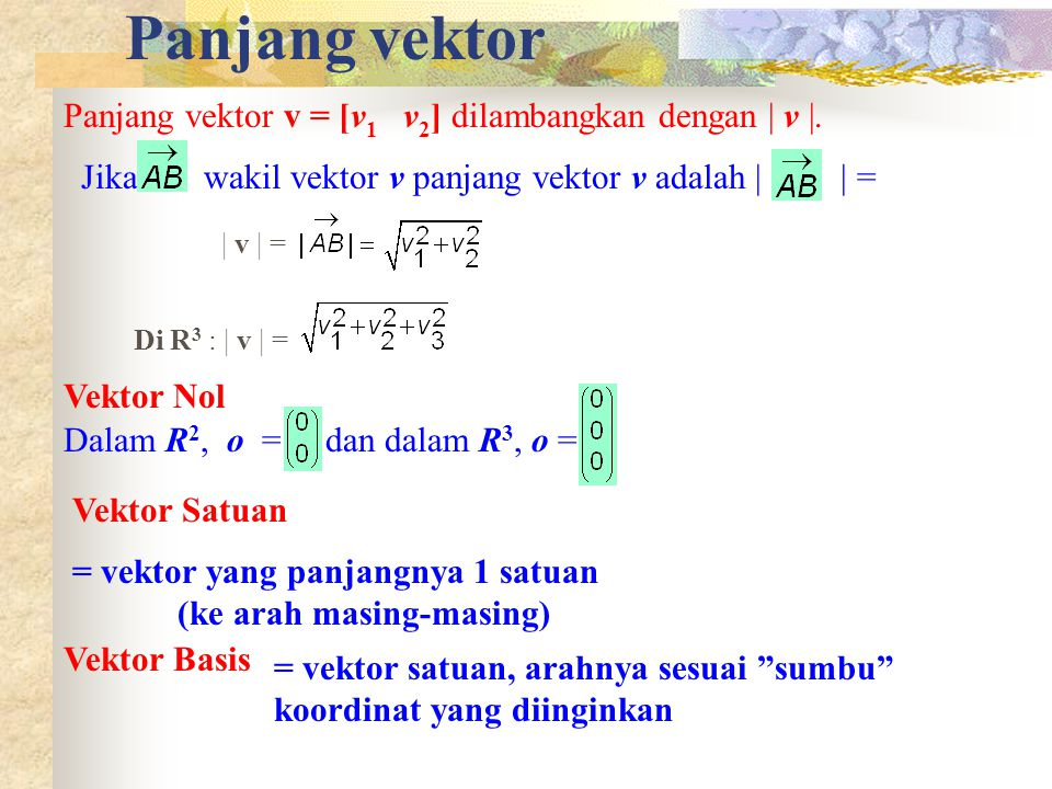 Panjang vektor Panjang vektor v = [v 1 v 2 ] dilambangkan dengan | v |.