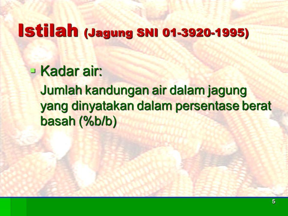 5 Istilah (Jagung SNI 01-3920-1995)  Kadar air: Jumlah kandungan air dalam jagung yang dinyatakan dalam persentase berat basah (%b/b)