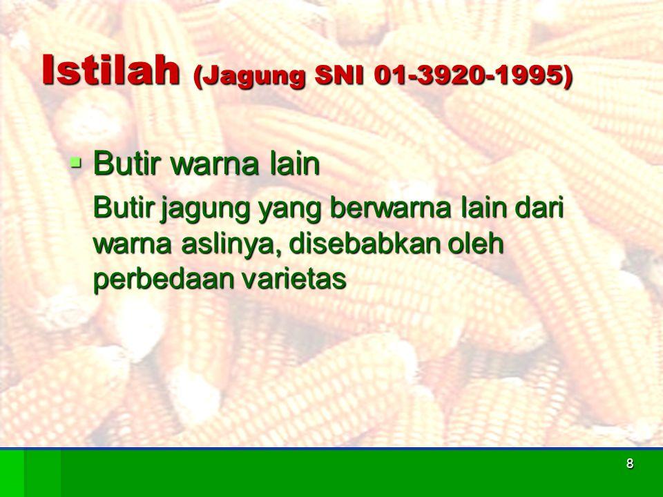 9 Istilah (Jagung SNI 01-3920-1995)  Kadar Kotoran Benda-benda asing seperti butir tanah, batu-batu kecil, pasir dan sisa-sisa batang, tongkol jagung, klobot biji-bijian lain yang bukan jagung dan sebagainya.
