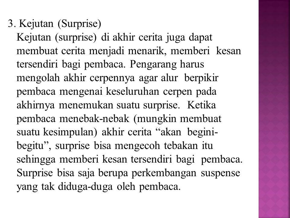 3. Kejutan (Surprise) Kejutan (surprise) di akhir cerita juga dapat membuat cerita menjadi menarik, memberi kesan tersendiri bagi pembaca. Pengarang h