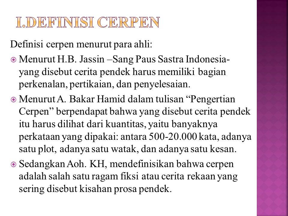 Definisi cerpen menurut para ahli:  Menurut H.B. Jassin –Sang Paus Sastra Indonesia- yang disebut cerita pendek harus memiliki bagian perkenalan, per