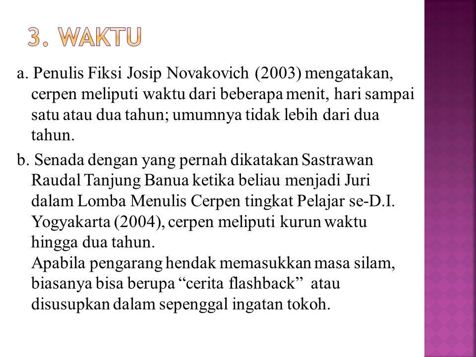 a. Penulis Fiksi Josip Novakovich (2003) mengatakan, cerpen meliputi waktu dari beberapa menit, hari sampai satu atau dua tahun; umumnya tidak lebih d