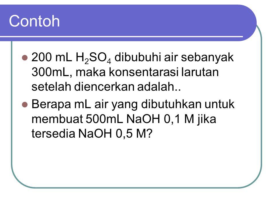 Contoh 200 mL H 2 SO 4 dibubuhi air sebanyak 300mL, maka konsentarasi larutan setelah diencerkan adalah.. Berapa mL air yang dibutuhkan untuk membuat