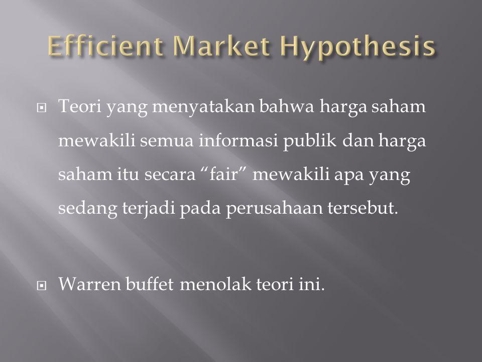  Teori yang menyatakan bahwa harga saham mewakili semua informasi publik dan harga saham itu secara fair mewakili apa yang sedang terjadi pada perusahaan tersebut.