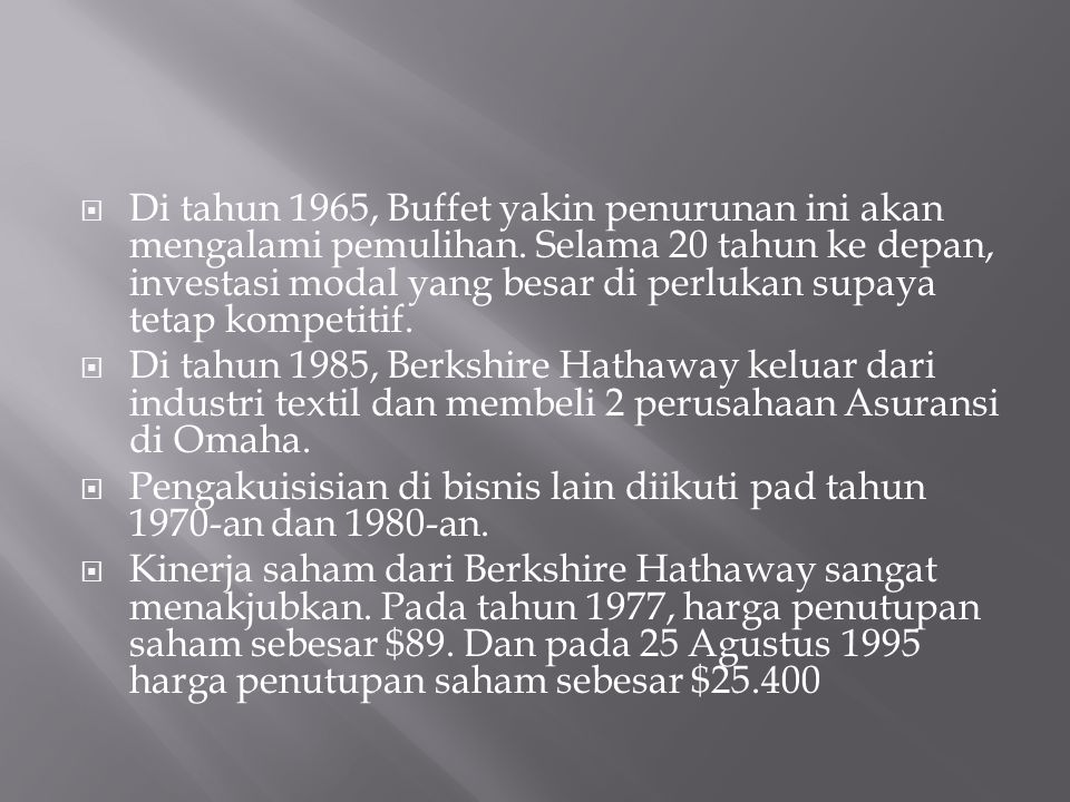  Di tahun 1965, Buffet yakin penurunan ini akan mengalami pemulihan. Selama 20 tahun ke depan, investasi modal yang besar di perlukan supaya tetap ko