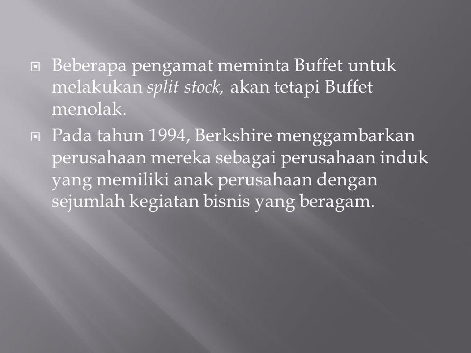  Beberapa pengamat meminta Buffet untuk melakukan split stock, akan tetapi Buffet menolak.  Pada tahun 1994, Berkshire menggambarkan perusahaan mere