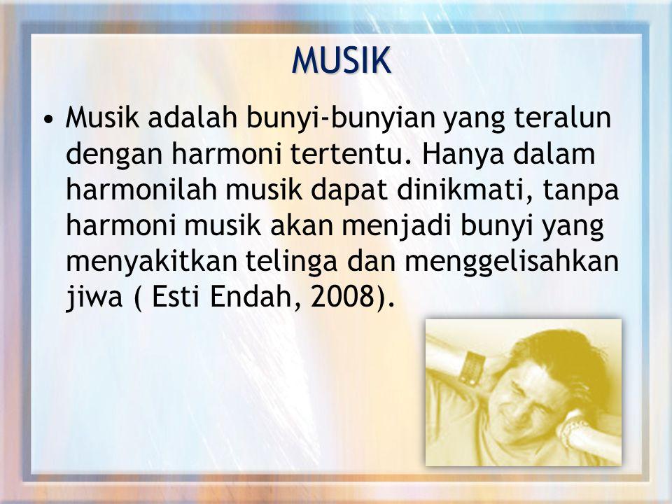 MUSIK Musik adalah bunyi-bunyian yang teralun dengan harmoni tertentu.