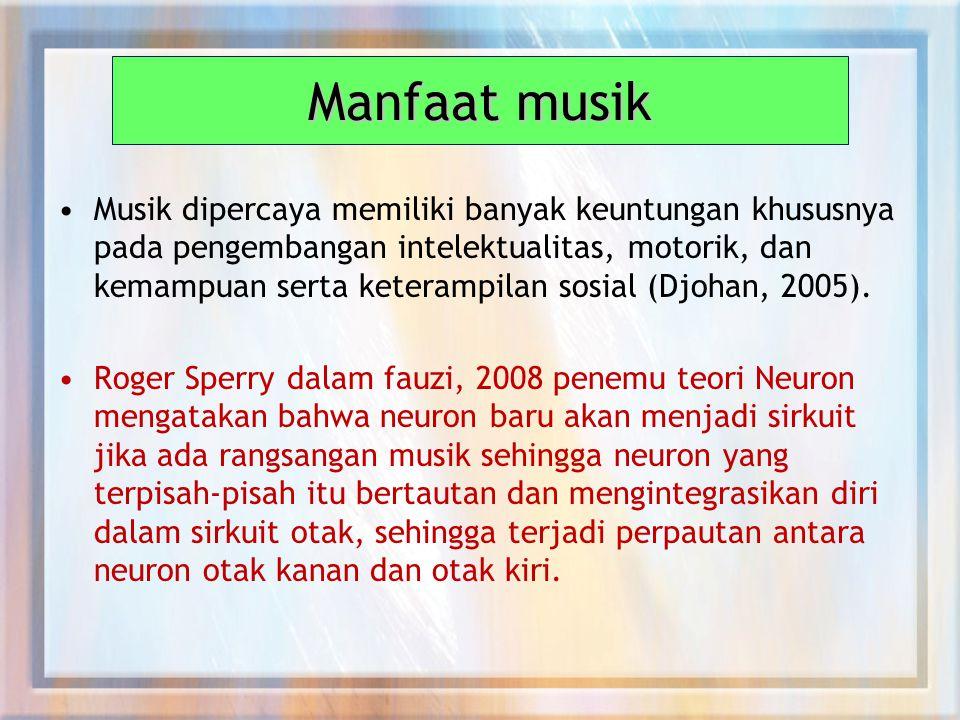Manfaat musik Musik dipercaya memiliki banyak keuntungan khususnya pada pengembangan intelektualitas, motorik, dan kemampuan serta keterampilan sosial (Djohan, 2005).