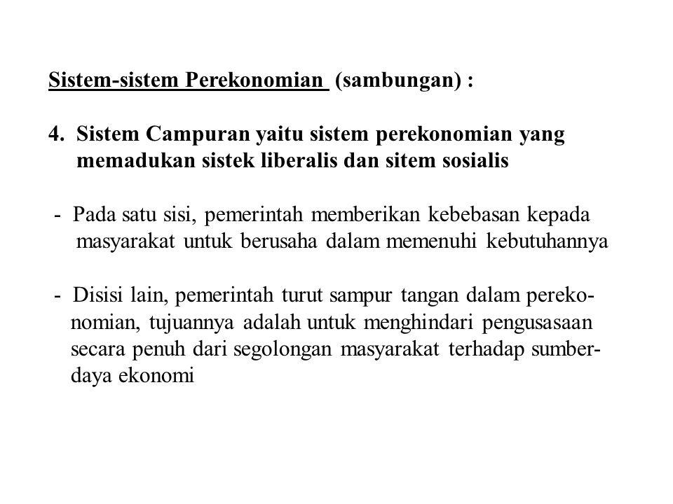 Sistem-sistem Perekonomian (sambungan) : 4. Sistem Campuran yaitu sistem perekonomian yang memadukan sistek liberalis dan sitem sosialis - Pada satu s