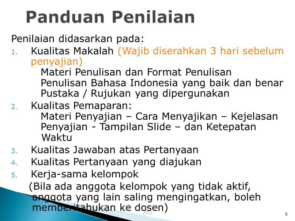 2012 Penilaian didasarkan pada: 1. Kualitas Makalah (Wajib diserahkan 3 hari sebelum penyajian) Materi Penulisan dan Format Penulisan Penulisan Bahasa