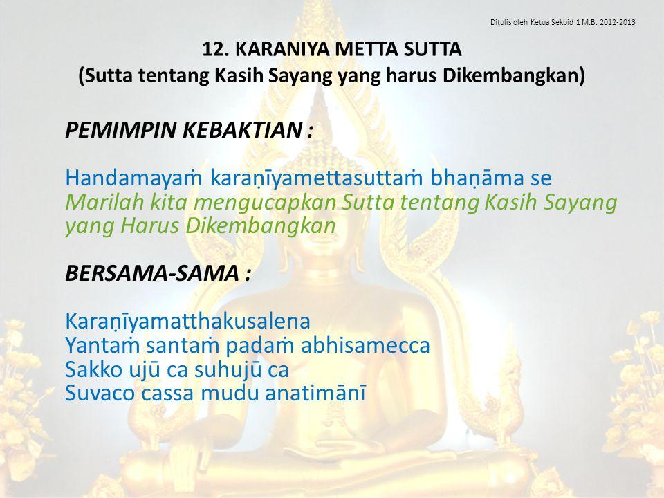12. KARANIYA METTA SUTTA (Sutta tentang Kasih Sayang yang harus Dikembangkan) PEMIMPIN KEBAKTIAN : Handamayaṁ karaṇīyamettasuttaṁ bhaṇāma se Marilah k