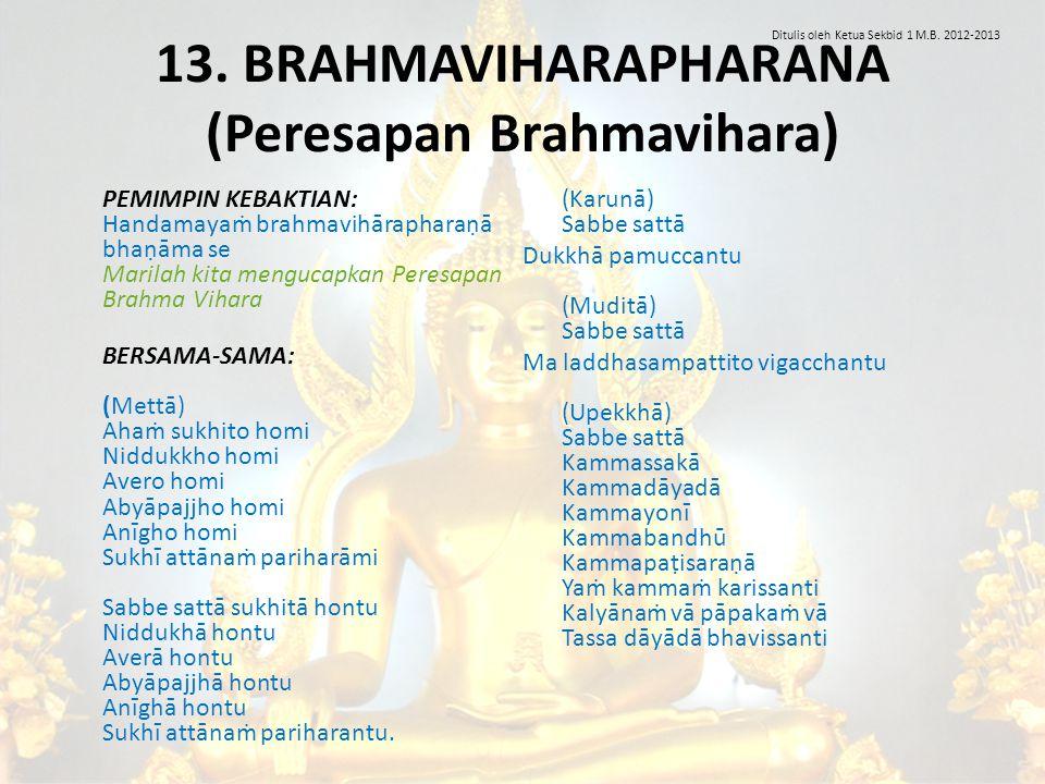 13. BRAHMAVIHARAPHARANA (Peresapan Brahmavihara) PEMIMPIN KEBAKTIAN: Handamayaṁ brahmavihārapharaṇā bhaṇāma se Marilah kita mengucapkan Peresapan Brah