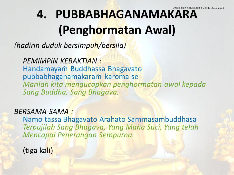4. PUBBABHAGANAMAKARA (Penghormatan Awal) (hadirin duduk bersimpuh/bersila) PEMIMPIN KEBAKTIAN : Handamayaṁ Buddhassa Bhagavato pubbabhaganamakaraṁ ka