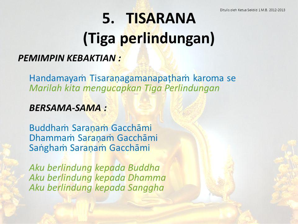 Dutiyampi Buddhaṁ Saraṇaṁ Gacchāmi Dutiyampi Dhammaṁ Saraṇaṁ Gacchāmi Dutiyampi Saṅghaṁ Saraṇaṁ Gacchāmi Untuk kedua kalinya, aku berlindung kepada Buddha Untuk kedua kalinya, aku berlindung kepada Dhamma Untuk kedua kalinya, aku berlindung kepada Sanggha Tatiyampi Buddhaṁ Saraṇaṁ Gacchāmi Tatiyampi Dhammaṁ Saraṇaṁ Gacchāmi Tatiyampi Saṅghaṁ Saraṇaṁ Gacchāmi Untuk ketiga kalinya, aku berlindung kepada Buddha Untuk ketiga kalinya, aku berlindung kepada Dhamma Untuk ketiga kalinya, aku berlindung kepada Sanggha Ditulis oleh Ketua Sekbid 1 M.B.