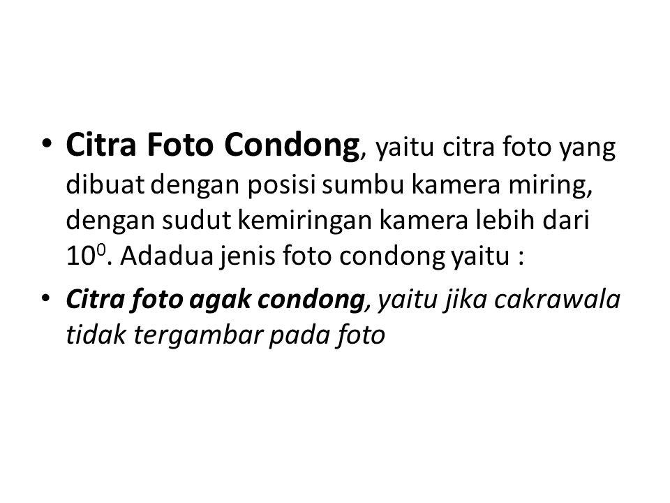 Citra Foto Condong, yaitu citra foto yang dibuat dengan posisi sumbu kamera miring, dengan sudut kemiringan kamera lebih dari 10 0.