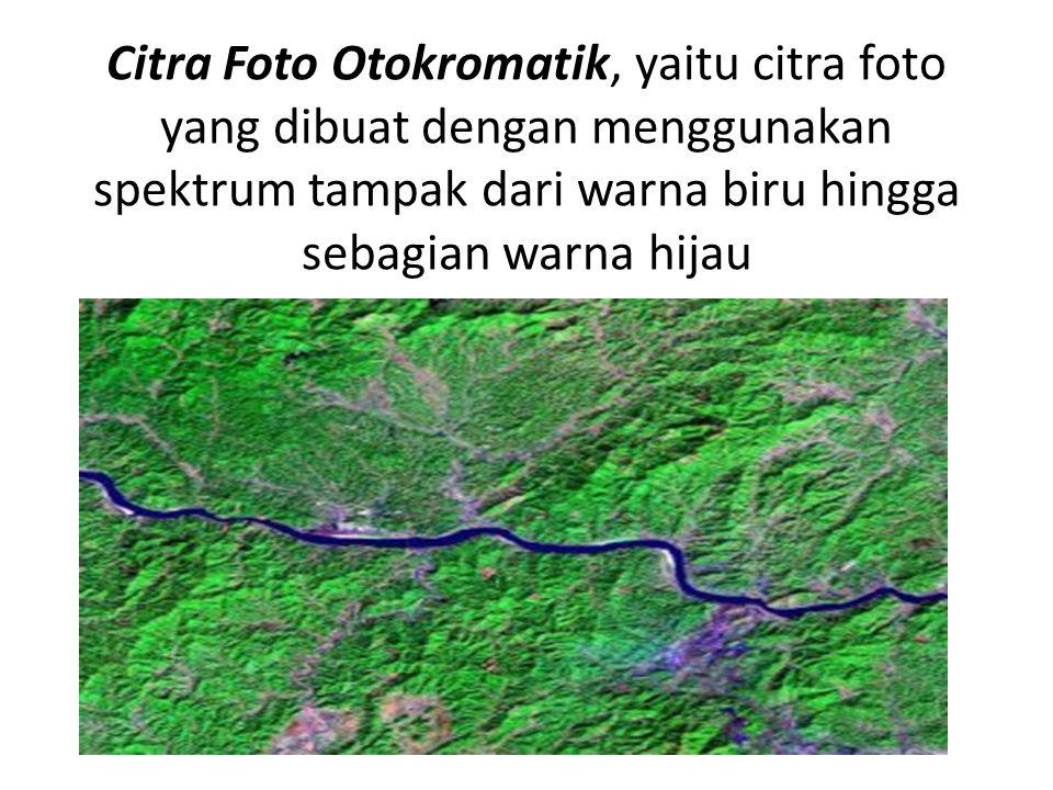 Citra Foto Otokromatik, yaitu citra foto yang dibuat dengan menggunakan spektrum tampak dari warna biru hingga sebagian warna hijau