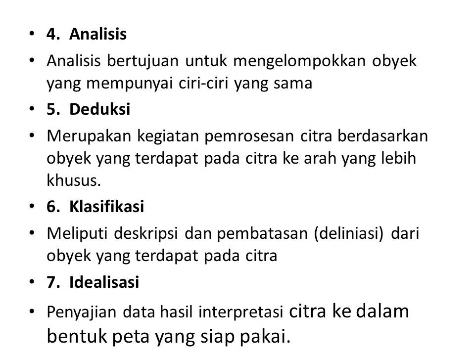 4.Analisis Analisis bertujuan untuk mengelompokkan obyek yang mempunyai ciri-ciri yang sama 5.