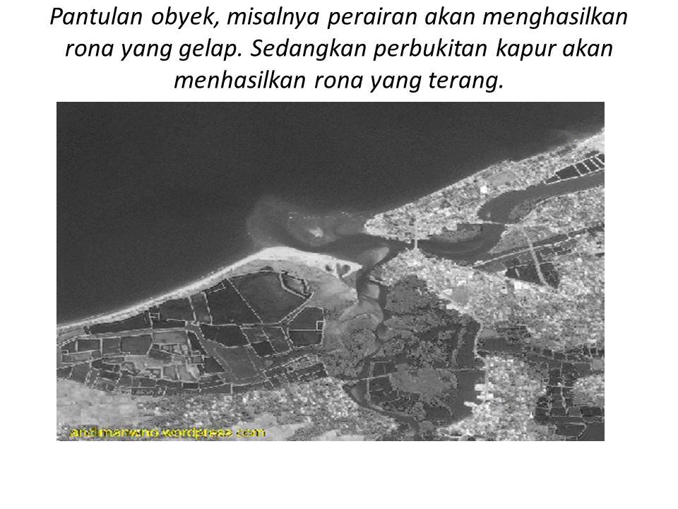 Pantulan obyek, misalnya perairan akan menghasilkan rona yang gelap.