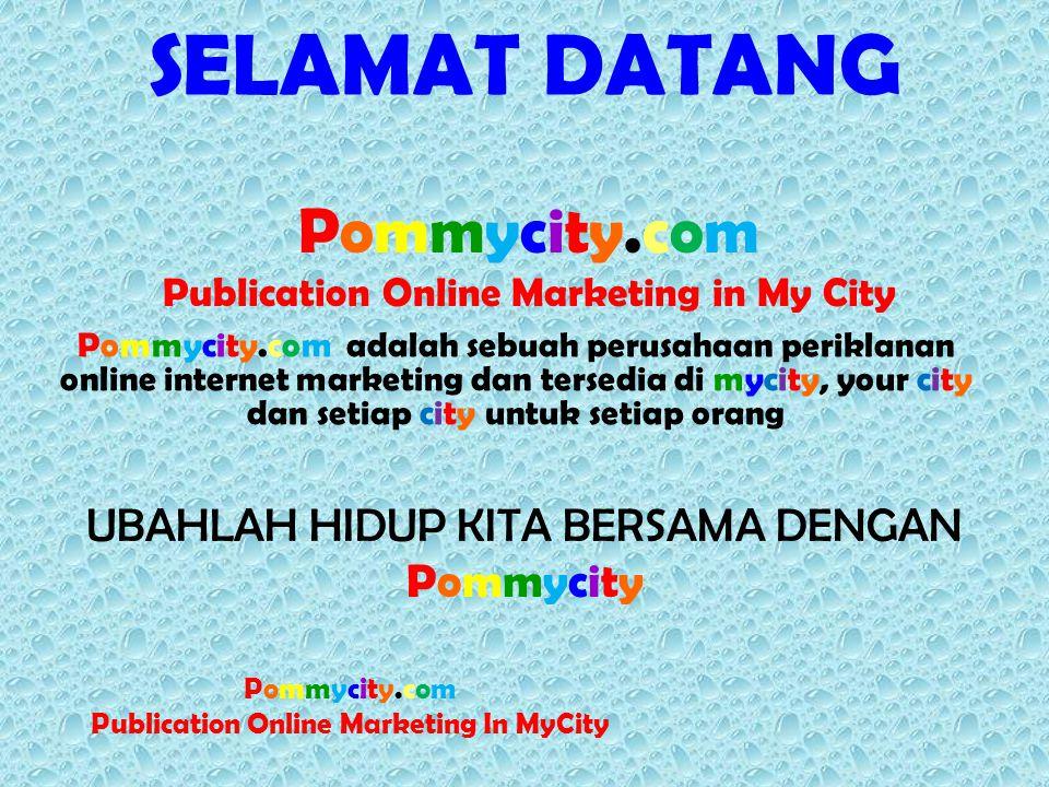 Pommycity.com akan tersedia di mycity, city anda dan setiap city untuk setiap orang dengan system target marketing yang paling baik untuk bisnis onlne dan offline Pommycity.com membagikan profits kepada setiap orang melalui Publication Online Marketing, dengan 10 Programs dalam 1 system;  Ads Profit Share –pay you to Advertise –MEMBAYAR ANDA BERIKLAN  Network Marketing – Auto Binary 2 x 15 and FIFO STN Auto Binary 2X15  PPC and PTC in B2B, B2C,C2C  Auction/BID-B2B, B2C, C2C (2015)  Franchise/Stockist-Mini Market System (2015)  Coupon Marketing System -- Coupon Ads Deals (CAD)OR Daily Ads Deals (DAD)  Free Webpages for Business and Personal to Advertise and Make Profit  Support Charity Local Suburb and Global Lovepeople.org  Partnership with any Businesses sell products and services online and offline (STN, CAD/DAD)  Socio Network Connect Customers, Members, Merchants, Traders, and Charity KESEMPATAN SEGERA TIBA DAN HANYA ADA DALAM Pommycity.com Publication Online Marketing in My City MEMBAGIKAN KEUNTUNGAN KEPADA SETIAP ORANG MEMBANTU ANDA MENCAPAI TUJUAN DAN MIMPI ANDA With 10 PROGRAMS PLUS IN 1 SYSTEM