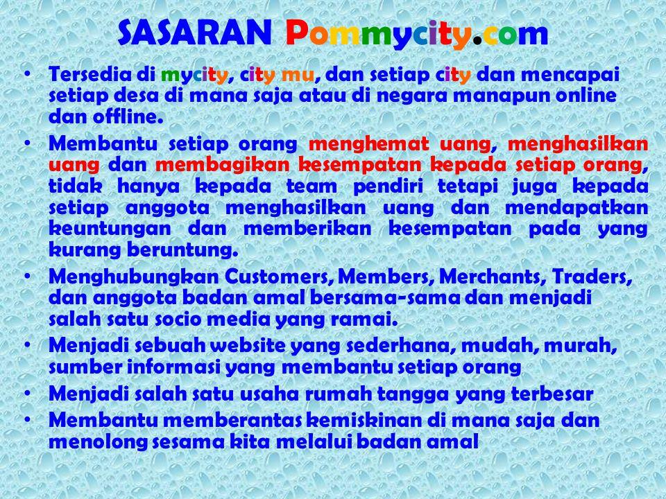 SASARAN Pommycity.com Tersedia di mycity, city mu, dan setiap city dan mencapai setiap desa di mana saja atau di negara manapun online dan offline. Me