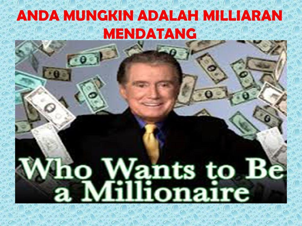 ANDA MUNGKIN ADALAH MILLIARAN MENDATANG