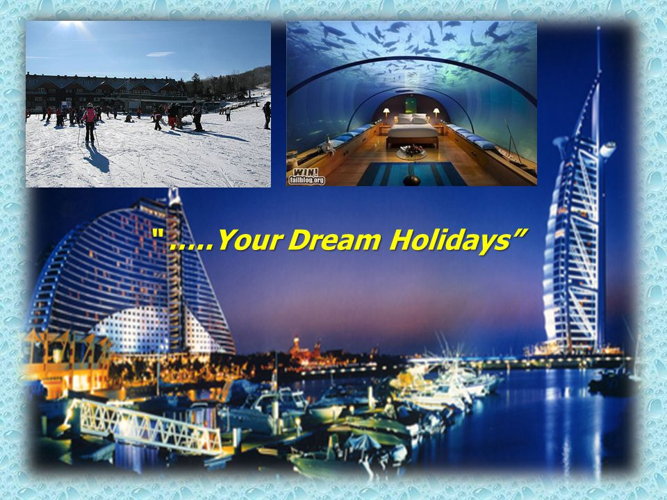 """ …..Your Dream Holidays"""