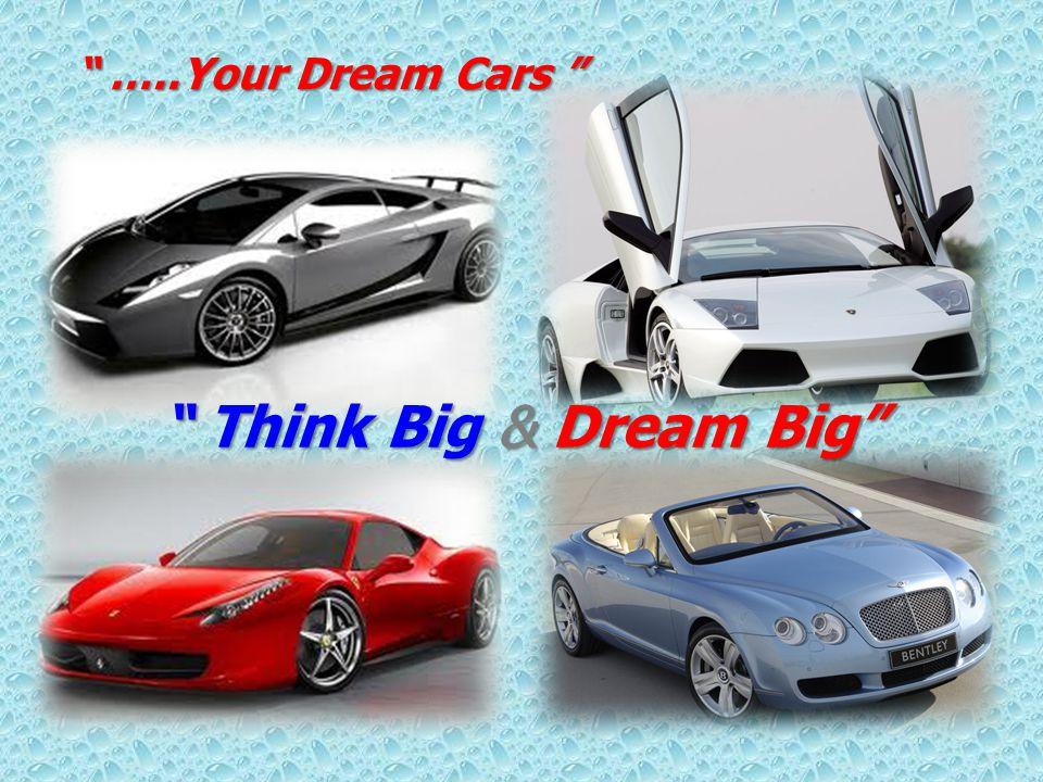 """ …..Your Dream Cars "" "" Think Big & Dream Big"""