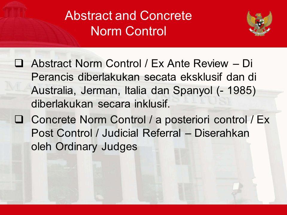 Abstract and Concrete Norm Control  Abstract Norm Control / Ex Ante Review – Di Perancis diberlakukan secata eksklusif dan di Australia, Jerman, Italia dan Spanyol (- 1985) diberlakukan secara inklusif.