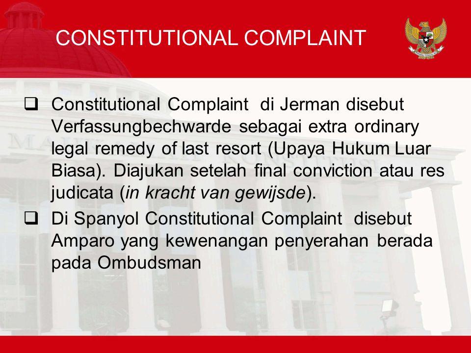 CONSTITUTIONAL COMPLAINT  Constitutional Complaint di Jerman disebut Verfassungbechwarde sebagai extra ordinary legal remedy of last resort (Upaya Hukum Luar Biasa).